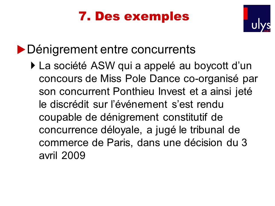 7. Des exemples Dénigrement entre concurrents La société ASW qui a appelé au boycott dun concours de Miss Pole Dance co-organisé par son concurrent Po