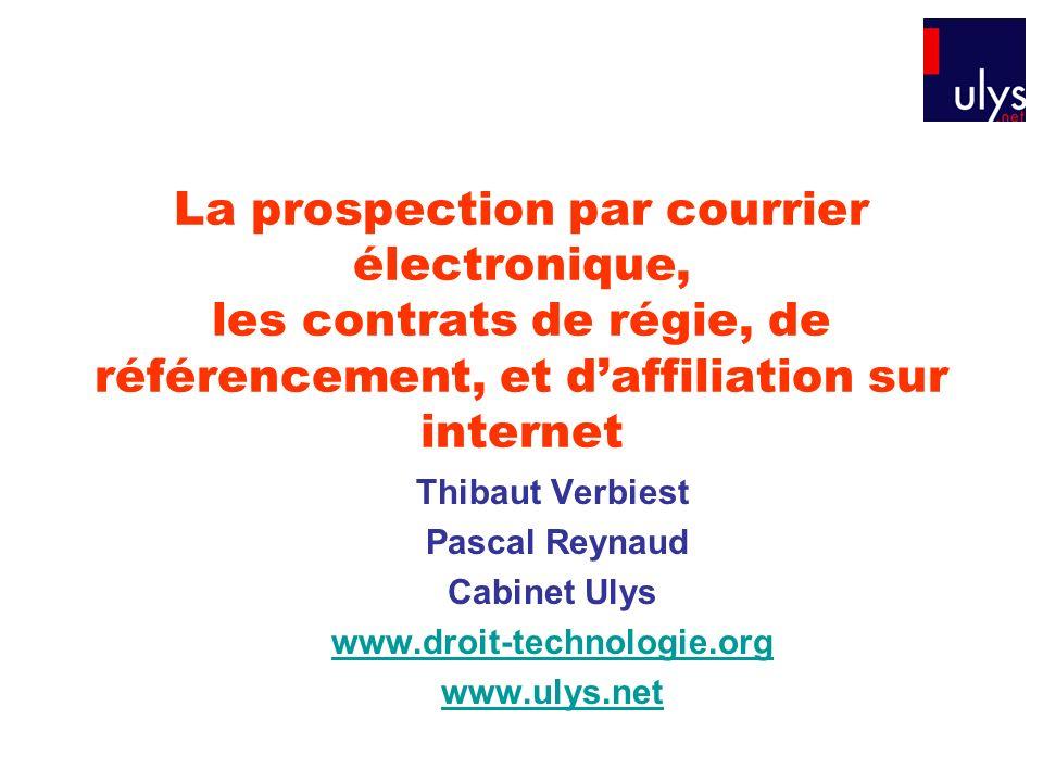 La prospection par courrier électronique, les contrats de régie, de référencement, et daffiliation sur internet Thibaut Verbiest Pascal Reynaud Cabine