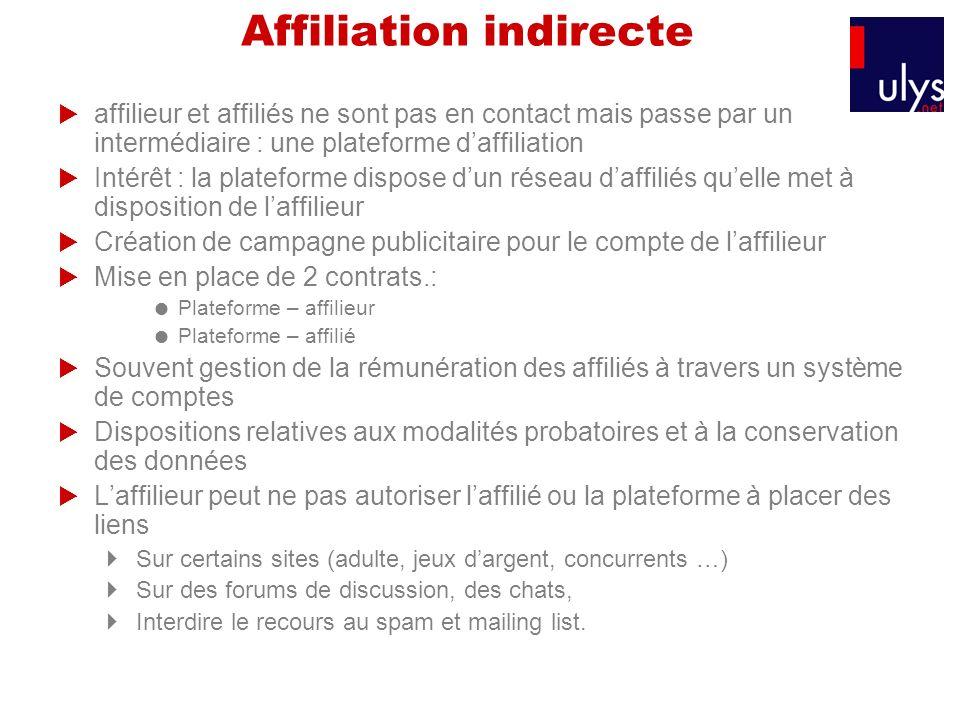 Affiliation indirecte affilieur et affiliés ne sont pas en contact mais passe par un intermédiaire : une plateforme daffiliation Intérêt : la platefor