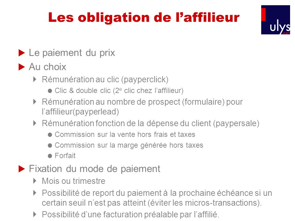 Les obligation de laffilieur Le paiement du prix Au choix Rémunération au clic (payperclick) Clic & double clic (2 e clic chez laffilieur) Rémunératio