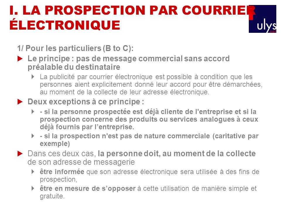 I. LA PROSPECTION PAR COURRIER ÉLECTRONIQUE 1/ Pour les particuliers (B to C): Le principe : pas de message commercial sans accord préalable du destin
