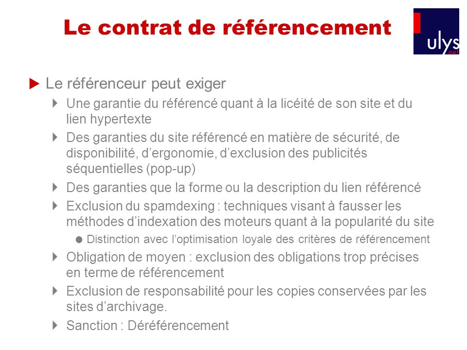 Le contrat de référencement Le référenceur peut exiger Une garantie du référencé quant à la licéité de son site et du lien hypertexte Des garanties du