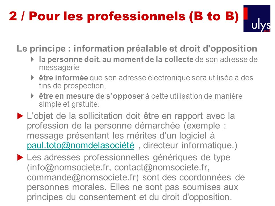 2 / Pour les professionnels (B to B) Le principe : information préalable et droit d'opposition la personne doit, au moment de la collecte de son adres