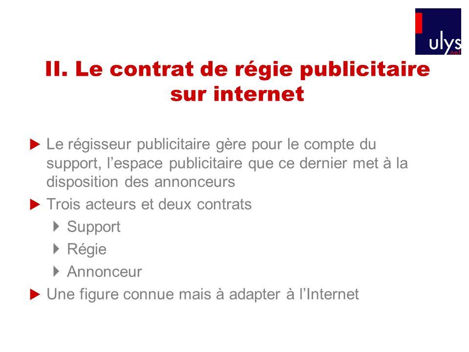 II. Le contrat de régie publicitaire sur internet Le régisseur publicitaire gère pour le compte du support, lespace publicitaire que ce dernier met à