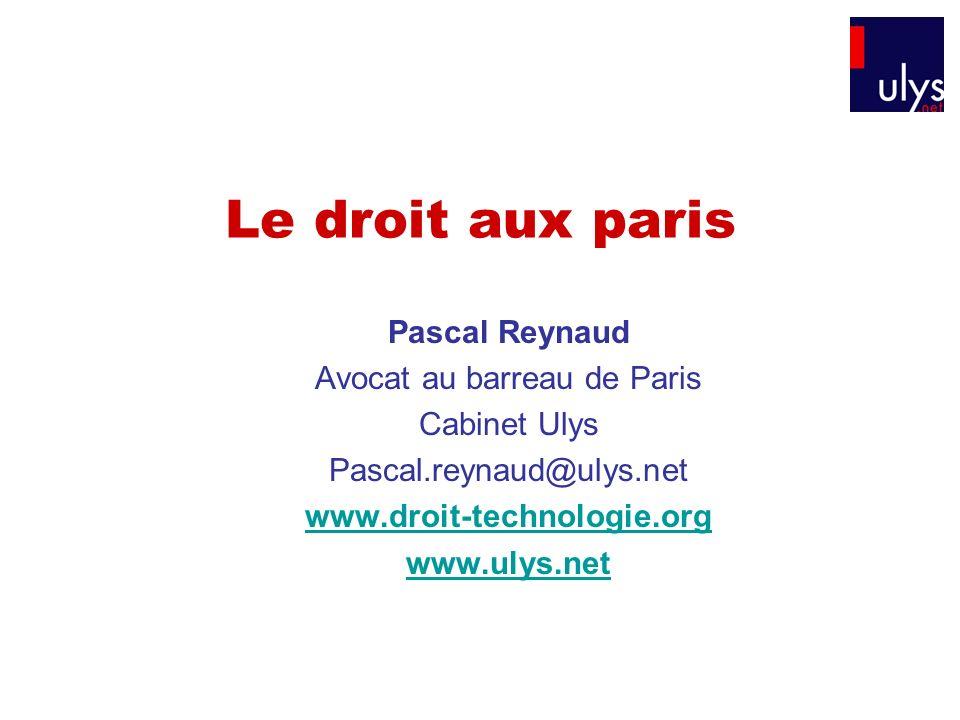 Le droit aux paris Pascal Reynaud Avocat au barreau de Paris Cabinet Ulys Pascal.reynaud@ulys.net www.droit-technologie.org www.ulys.net