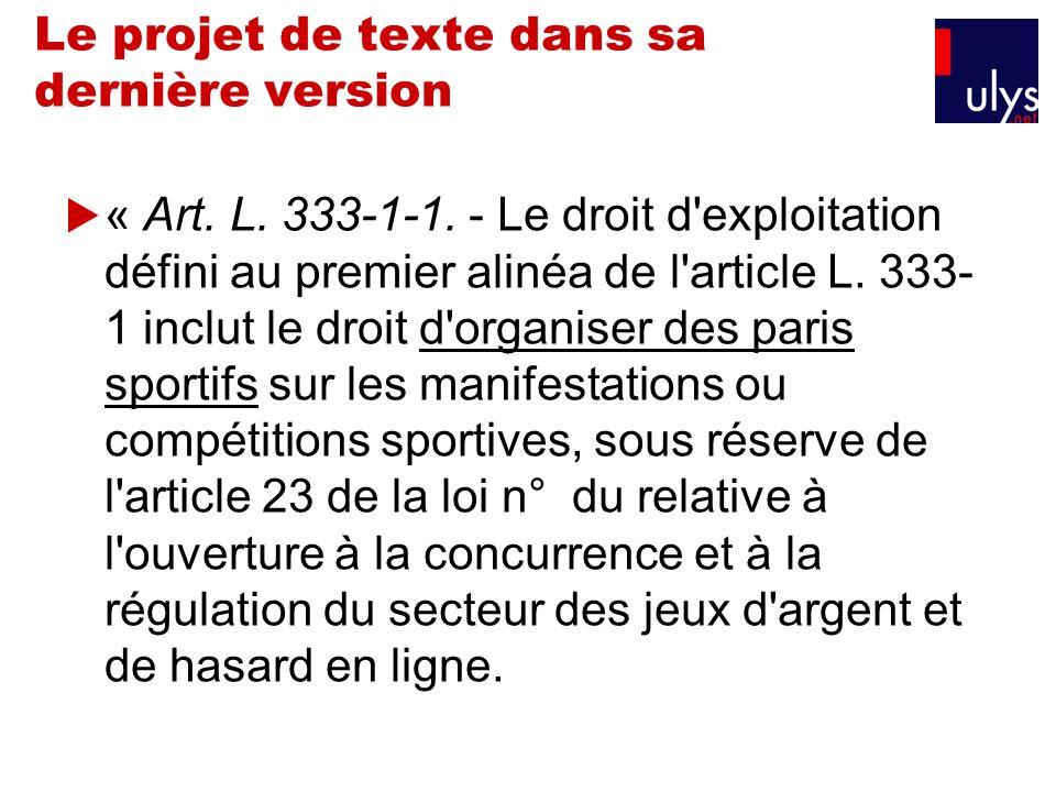 Le projet de texte dans sa dernière version « Art. L. 333-1-1. - Le droit d'exploitation défini au premier alinéa de l'article L. 333- 1 inclut le dro