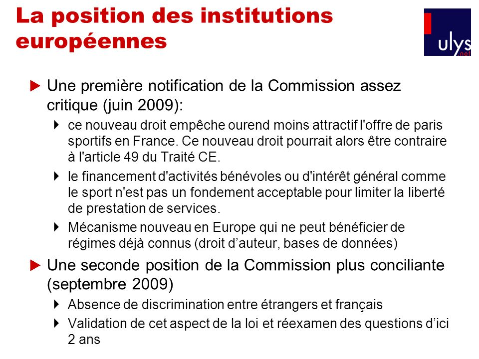 La position des institutions européennes Une première notification de la Commission assez critique (juin 2009): ce nouveau droit empêche ourend moins