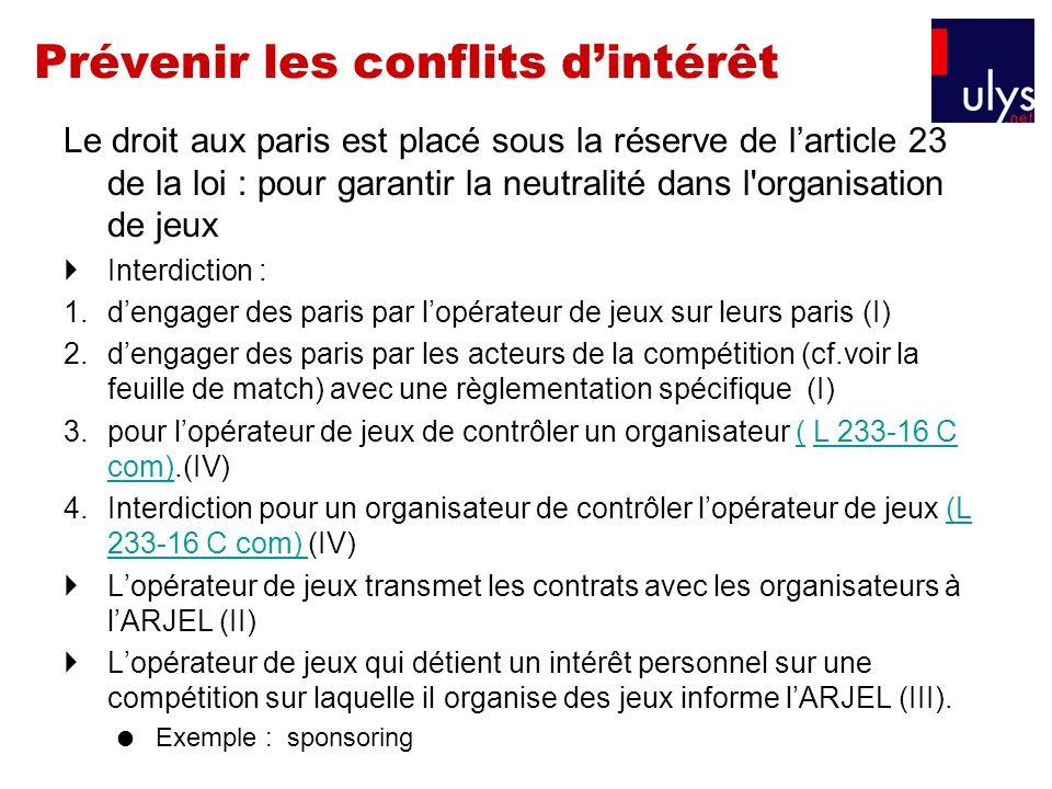 Prévenir les conflits dintérêt Le droit aux paris est placé sous la réserve de larticle 23 de la loi : pour garantir la neutralité dans l'organisation