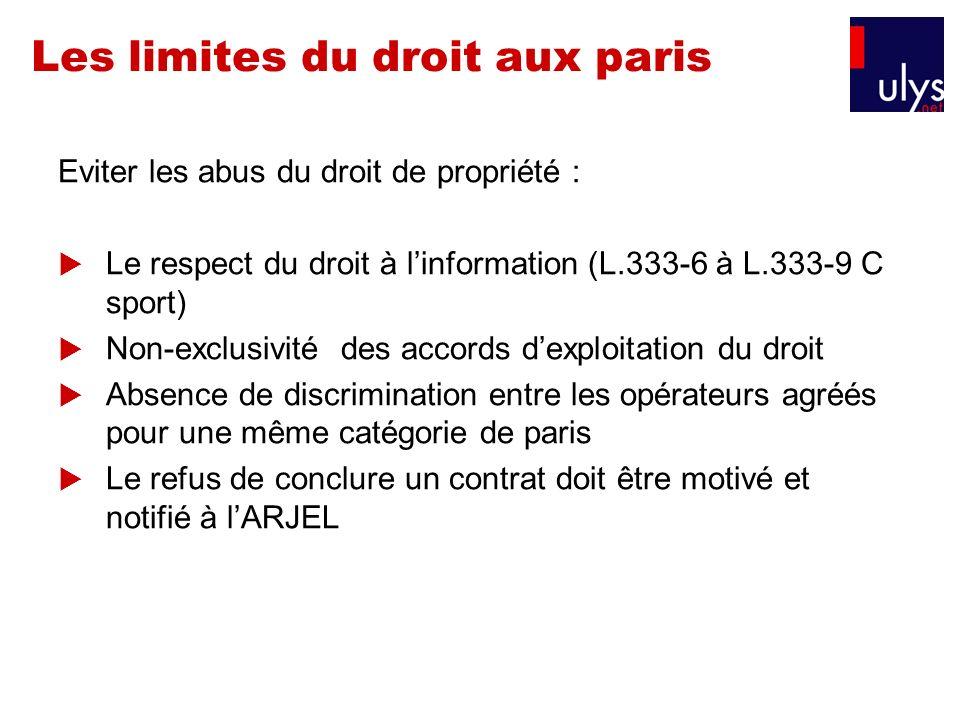 Les limites du droit aux paris Eviter les abus du droit de propriété : Le respect du droit à linformation (L.333-6 à L.333-9 C sport) Non-exclusivité