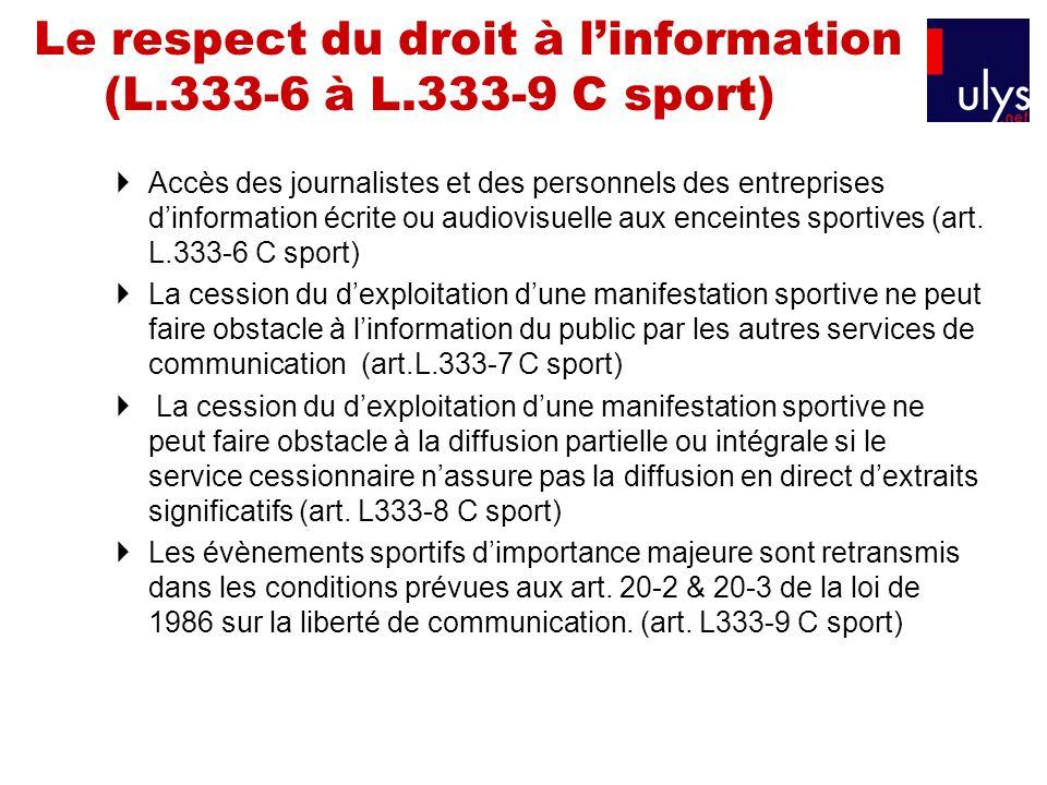 Le respect du droit à linformation (L.333-6 à L.333-9 C sport) Accès des journalistes et des personnels des entreprises dinformation écrite ou audiovi