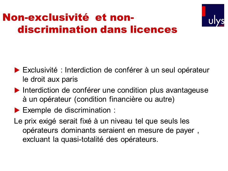 Non-exclusivité et non- discrimination dans licences Exclusivité : Interdiction de conférer à un seul opérateur le droit aux paris Interdiction de con