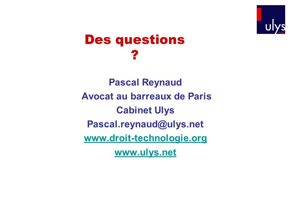 Des questions ? Pascal Reynaud Avocat au barreaux de Paris Cabinet Ulys Pascal.reynaud@ulys.net www.droit-technologie.org www.ulys.net