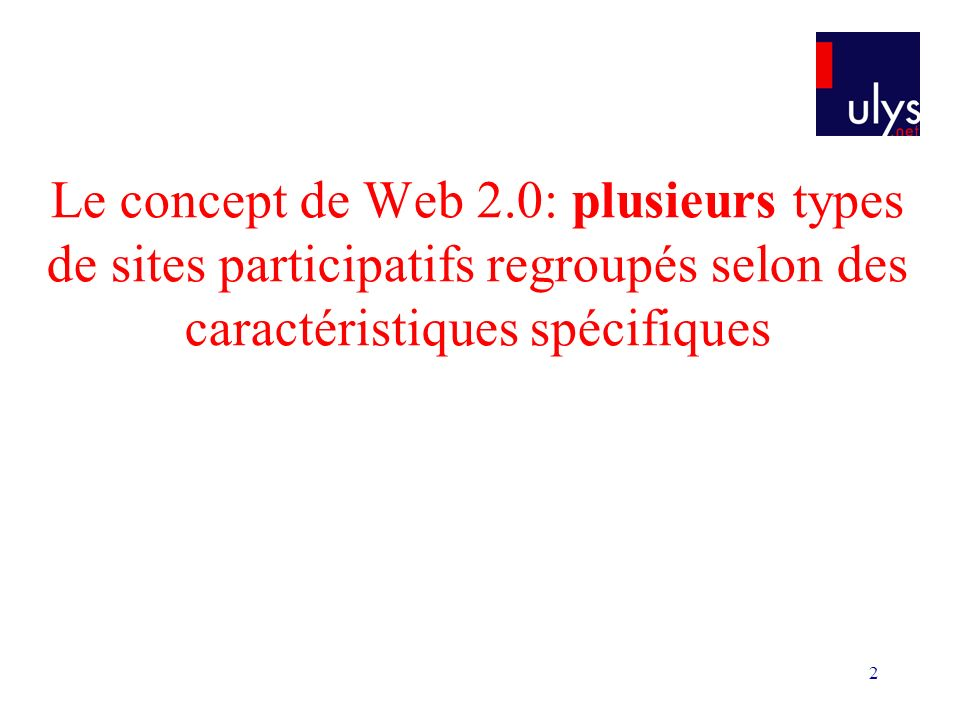2 Le concept de Web 2.0: plusieurs types de sites participatifs regroupés selon des caractéristiques spécifiques
