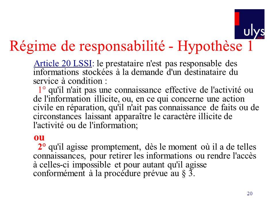 20 Régime de responsabilité - Hypothèse 1 Article 20 LSSI: le prestataire n'est pas responsable des informations stockées à la demande d'un destinatai