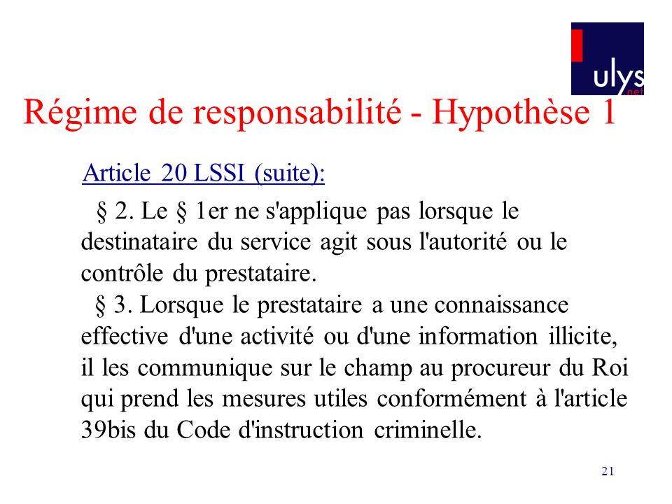 21 Régime de responsabilité - Hypothèse 1 Article 20 LSSI (suite): § 2. Le § 1er ne s'applique pas lorsque le destinataire du service agit sous l'auto