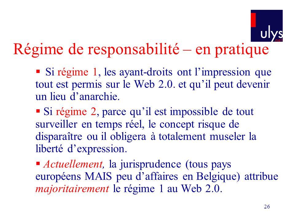 26 Régime de responsabilité – en pratique Si régime 1, les ayant-droits ont limpression que tout est permis sur le Web 2.0. et quil peut devenir un li