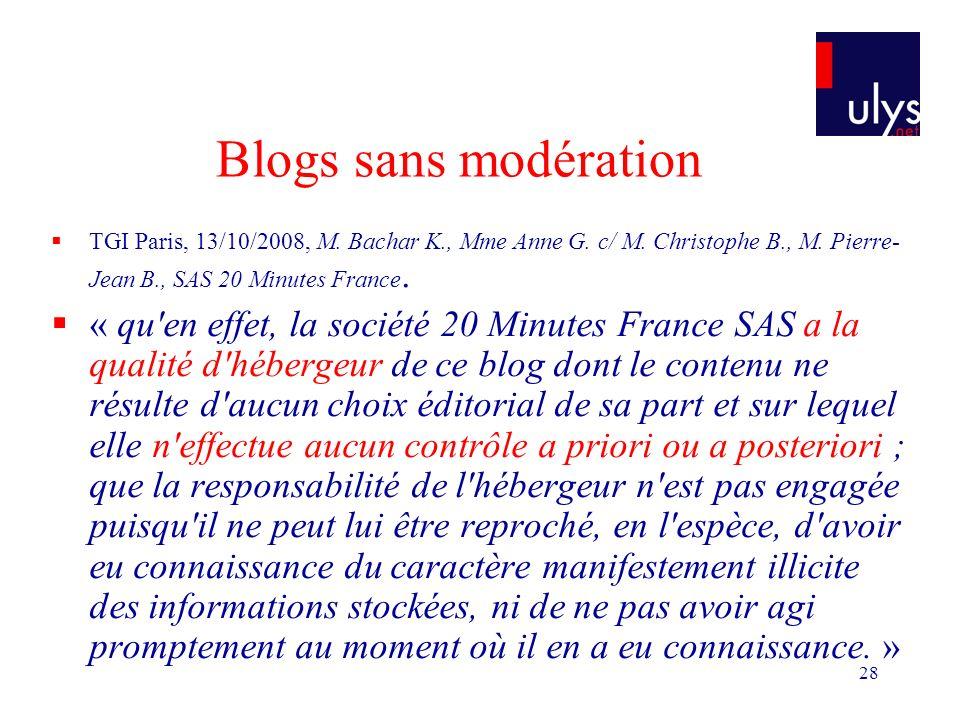 28 Blogs sans modération TGI Paris, 13/10/2008, M. Bachar K., Mme Anne G. c/ M. Christophe B., M. Pierre- Jean B., SAS 20 Minutes France. « qu'en effe