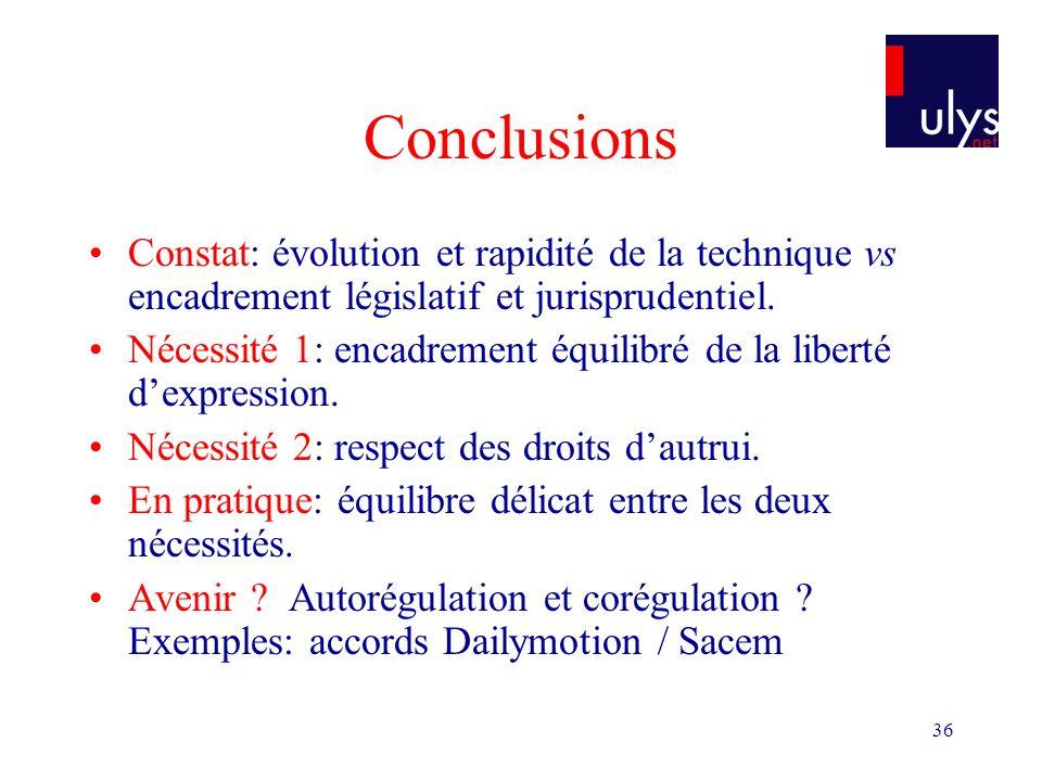 36 Conclusions Constat: évolution et rapidité de la technique vs encadrement législatif et jurisprudentiel. Nécessité 1: encadrement équilibré de la l