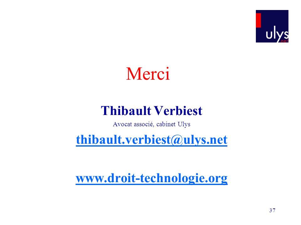 37 Merci Thibault Verbiest Avocat associé, cabinet Ulys thibault.verbiest@ulys.net www.droit-technologie.org