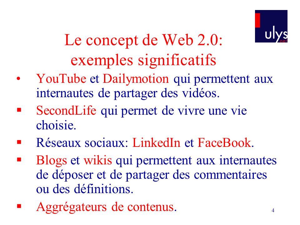 4 Le concept de Web 2.0: exemples significatifs YouTube et Dailymotion qui permettent aux internautes de partager des vidéos. SecondLife qui permet de