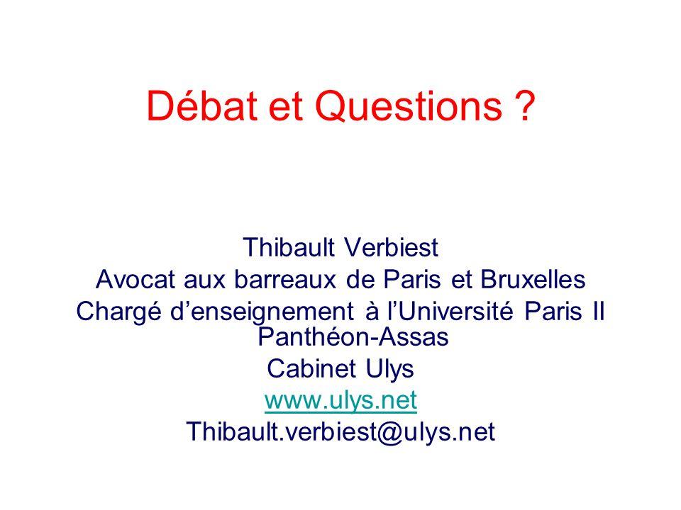 Débat et Questions ? Thibault Verbiest Avocat aux barreaux de Paris et Bruxelles Chargé denseignement à lUniversité Paris II Panthéon-Assas Cabinet Ul
