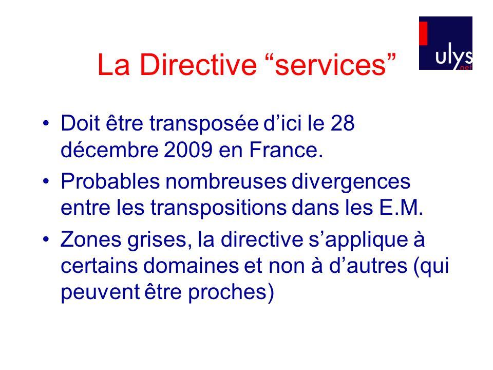 La Directive services Doit être transposée dici le 28 décembre 2009 en France.