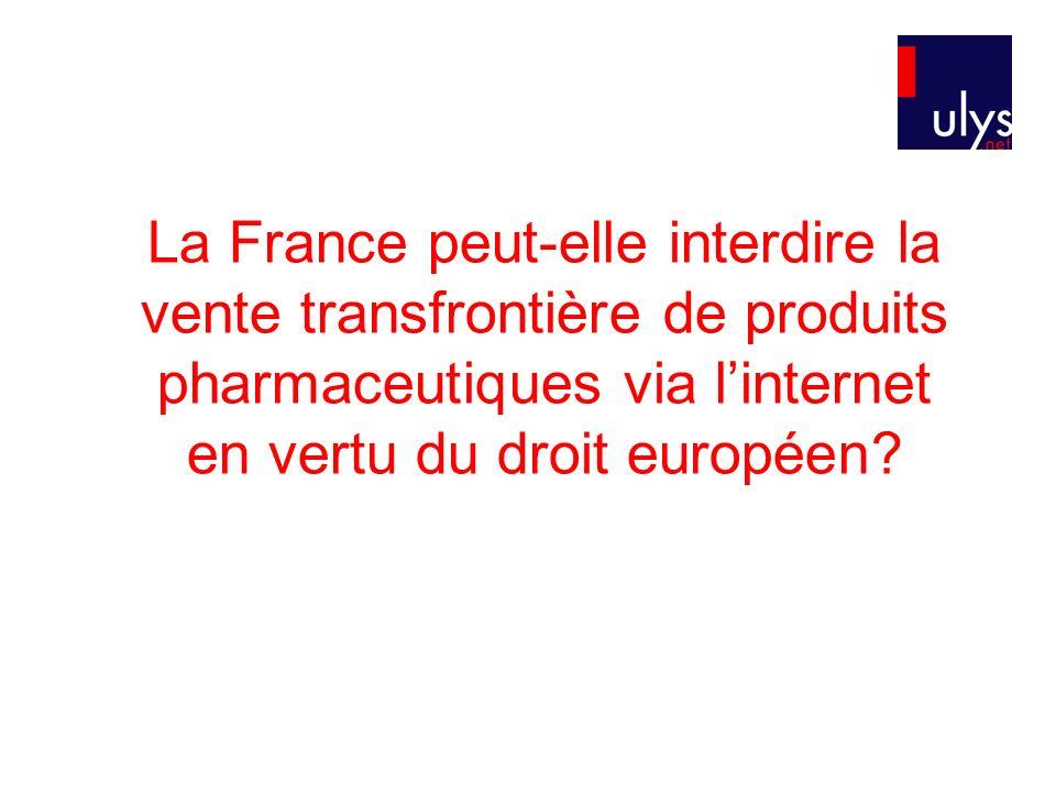 La France peut-elle interdire la vente transfrontière de produits pharmaceutiques via linternet en vertu du droit européen?