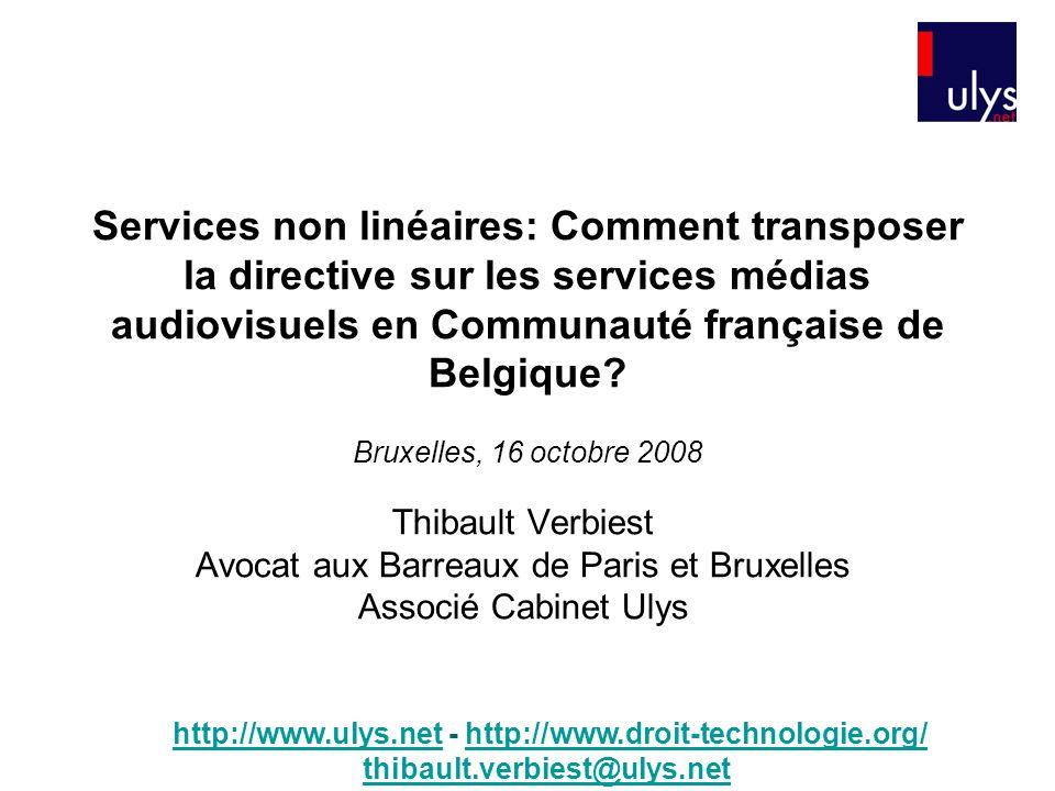 Services non linéaires: Comment transposer la directive sur les services médias audiovisuels en Communauté française de Belgique? Thibault Verbiest Av