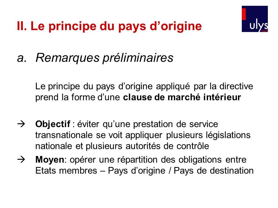 II. Le principe du pays dorigine a.Remarques préliminaires Le principe du pays dorigine appliqué par la directive prend la forme dune clause de marché