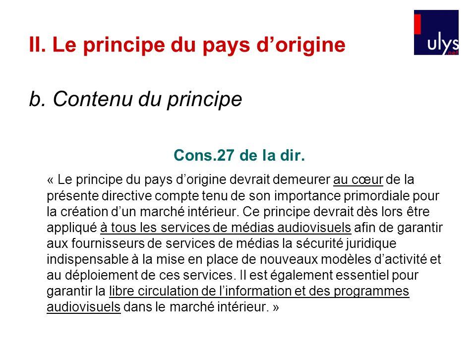 b. Contenu du principe Cons.27 de la dir. « Le principe du pays dorigine devrait demeurer au cœur de la présente directive compte tenu de son importan