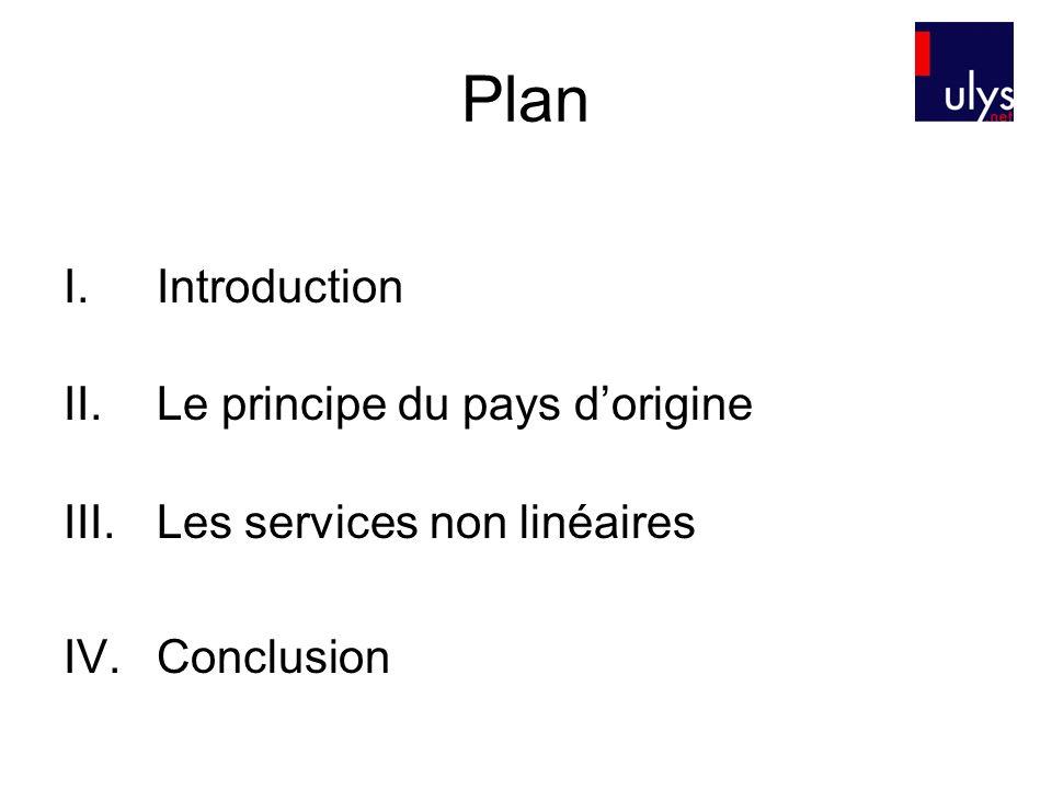 Plan I.Introduction II.Le principe du pays dorigine III.Les services non linéaires IV.Conclusion