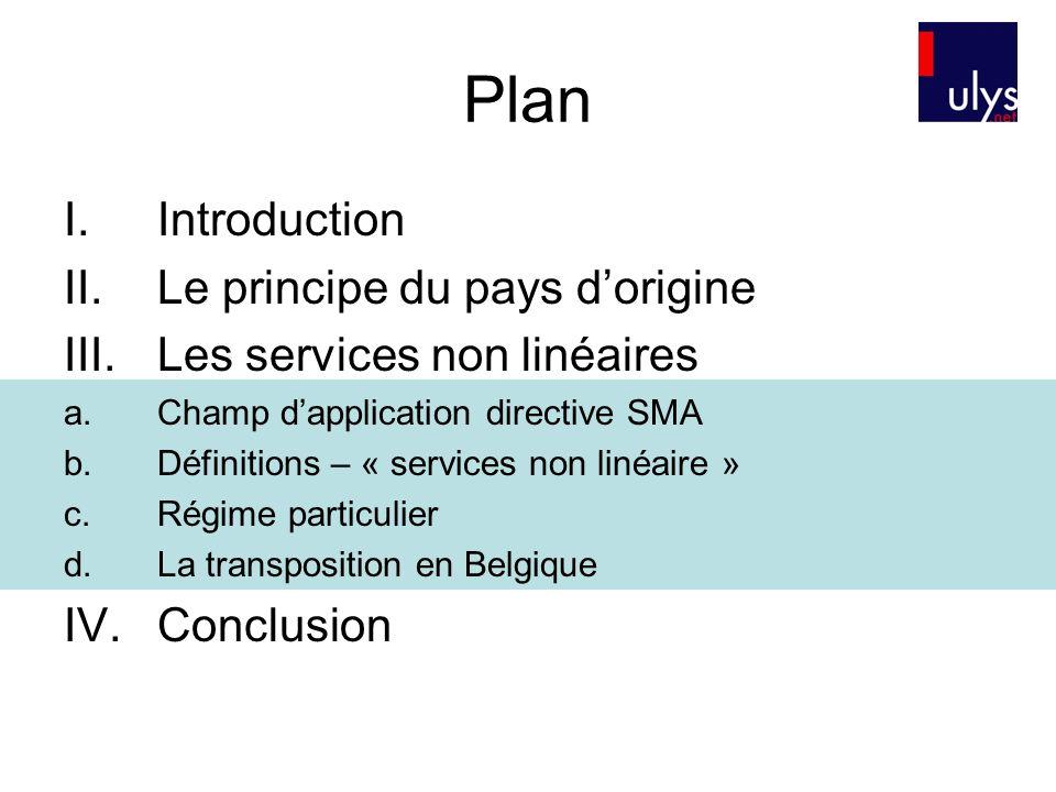 Plan I.Introduction II.Le principe du pays dorigine III.Les services non linéaires a.Champ dapplication directive SMA b.Définitions – « services non l