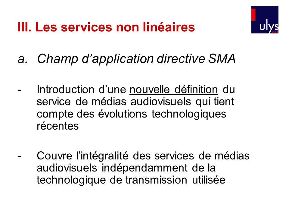 III. Les services non linéaires a.Champ dapplication directive SMA -Introduction dune nouvelle définition du service de médias audiovisuels qui tient