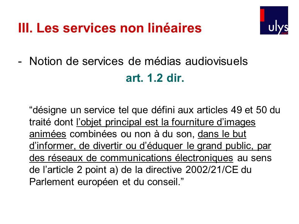 III. Les services non linéaires -Notion de services de médias audiovisuels art. 1.2 dir. désigne un service tel que défini aux articles 49 et 50 du tr
