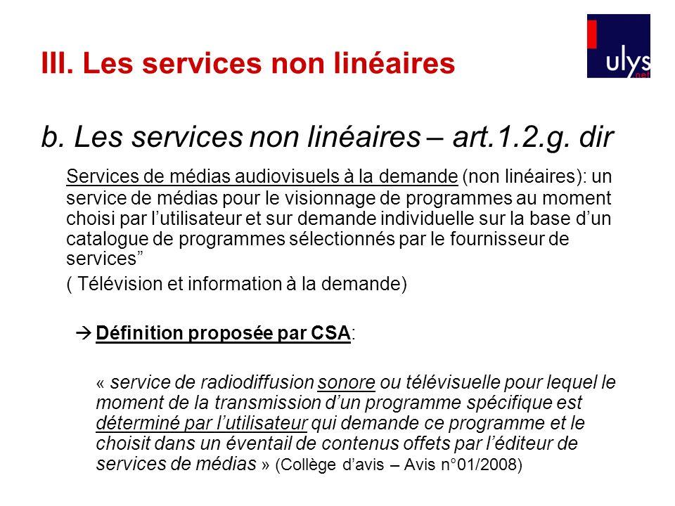 III. Les services non linéaires b. Les services non linéaires – art.1.2.g. dir Services de médias audiovisuels à la demande (non linéaires): un servic