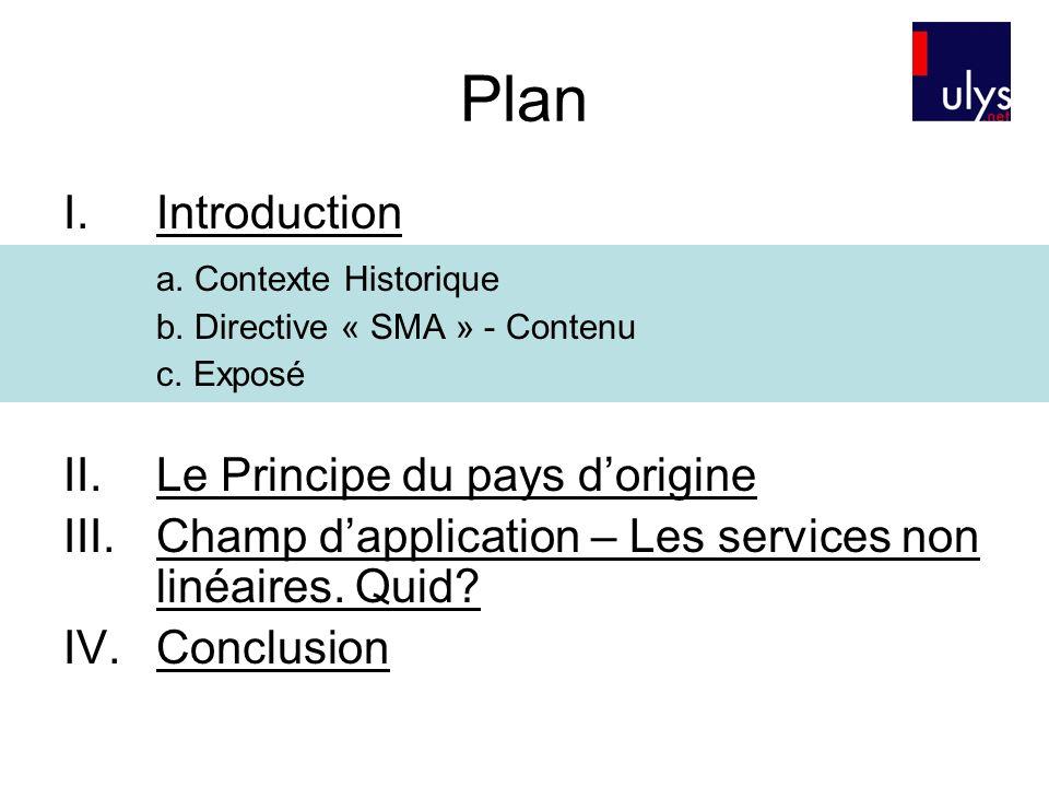 Plan I.Introduction a. Contexte Historique b. Directive « SMA » - Contenu c. Exposé II.Le Principe du pays dorigine III.Champ dapplication – Les servi