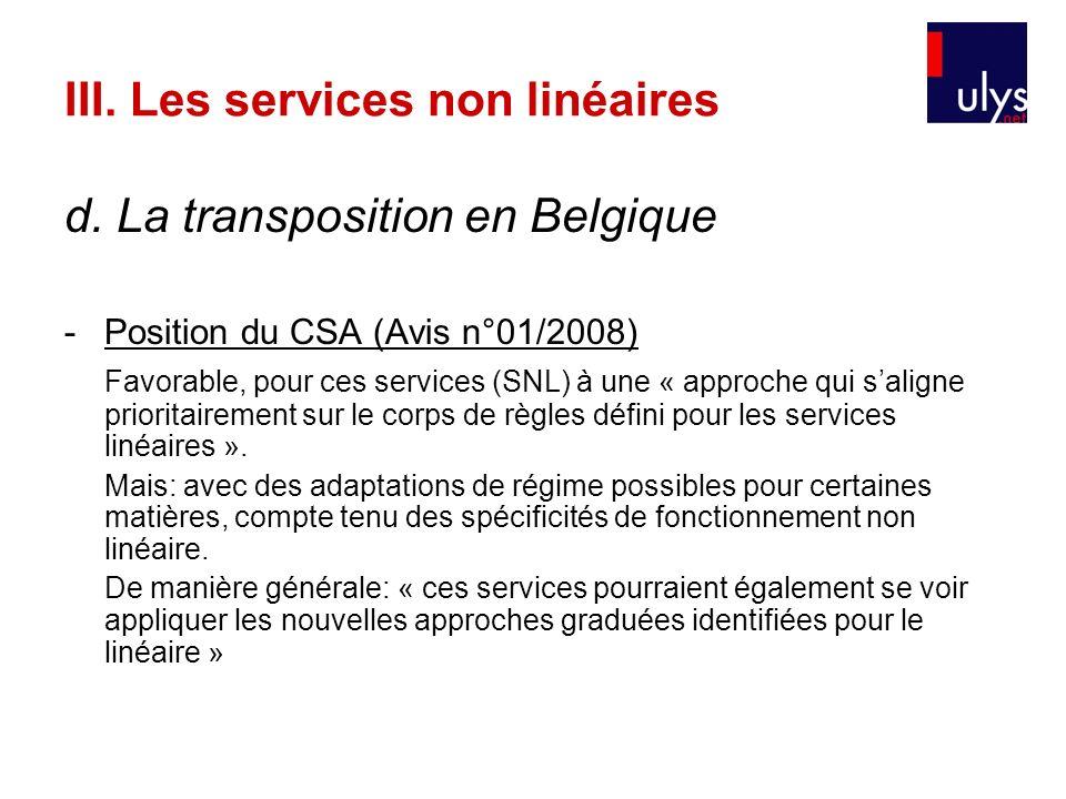 III. Les services non linéaires d. La transposition en Belgique -Position du CSA (Avis n°01/2008) Favorable, pour ces services (SNL) à une « approche