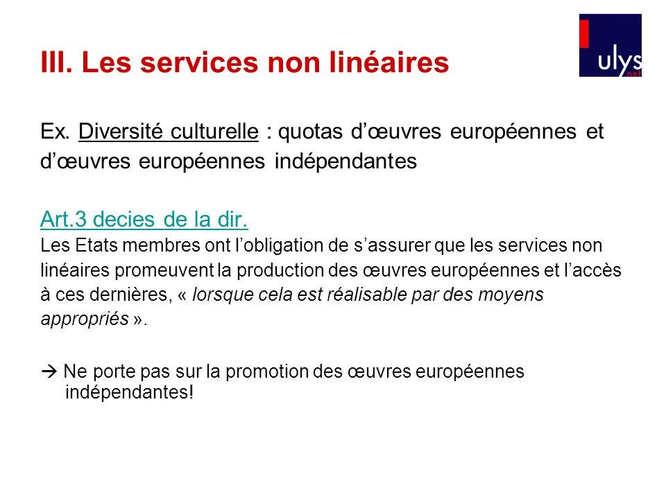 III. Les services non linéaires Ex. Diversité culturelle : quotas dœuvres européennes et dœuvres européennes indépendantes Art.3 decies de la dir. Les