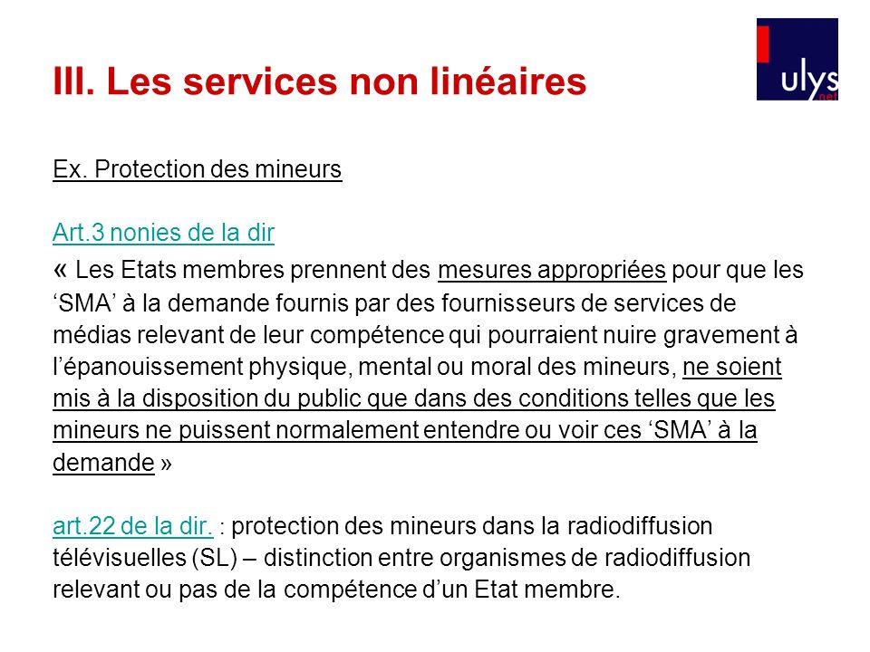 Ex. Protection des mineurs Art.3 nonies de la dir « Les Etats membres prennent des mesures appropriées pour que les SMA à la demande fournis par des f