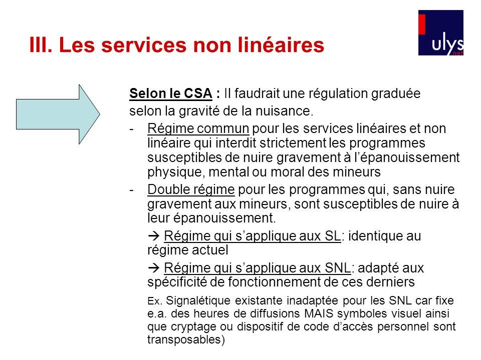 Selon le CSA : Il faudrait une régulation graduée selon la gravité de la nuisance. -Régime commun pour les services linéaires et non linéaire qui inte