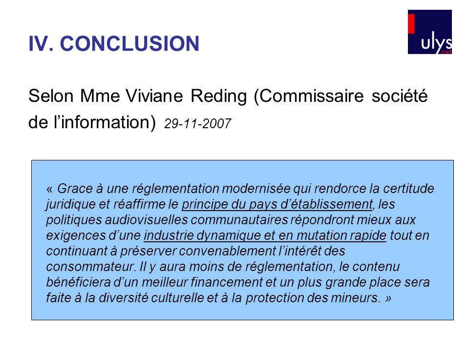 IV. CONCLUSION Selon Mme Viviane Reding (Commissaire société de linformation) 29-11-2007 « Grace à une réglementation modernisée qui rendorce la certi