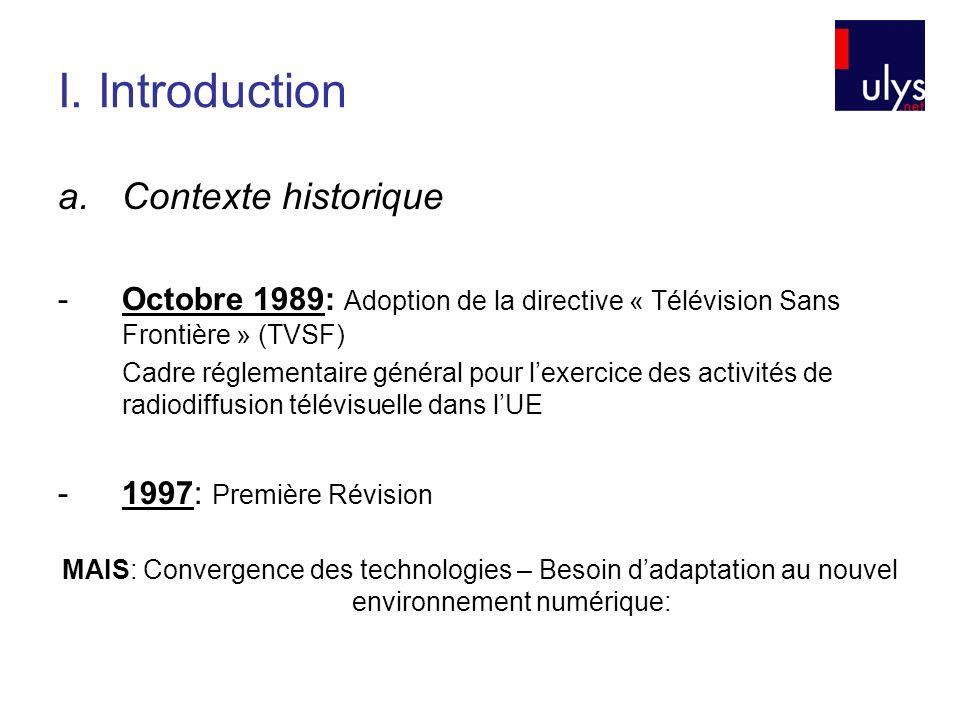 I. Introduction a.Contexte historique -Octobre 1989: Adoption de la directive « Télévision Sans Frontière » (TVSF) Cadre réglementaire général pour le