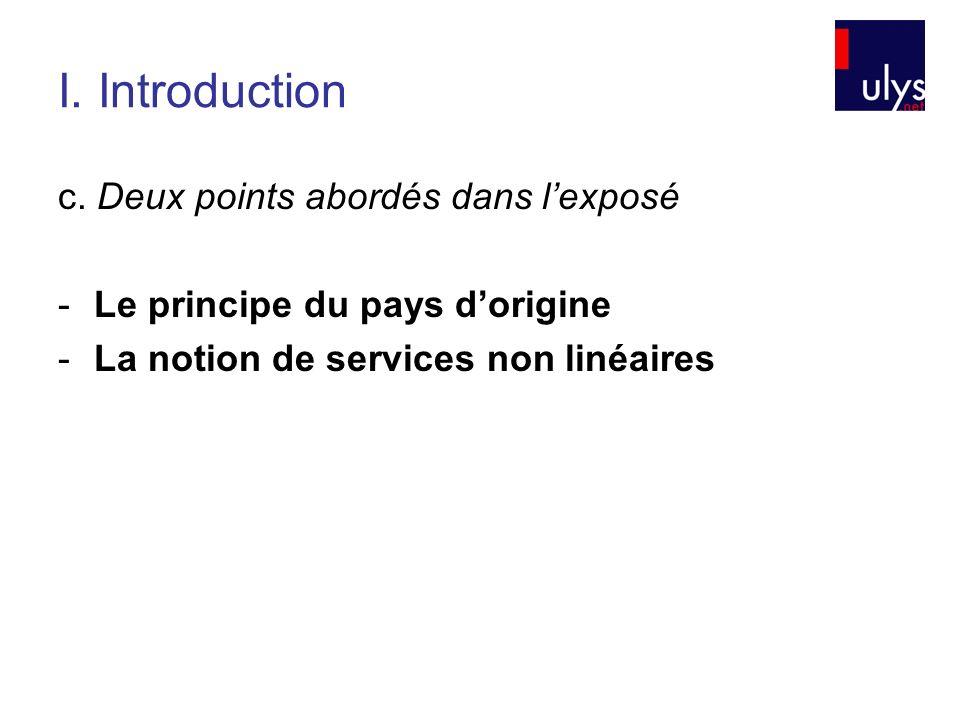 c. Deux points abordés dans lexposé -Le principe du pays dorigine -La notion de services non linéaires