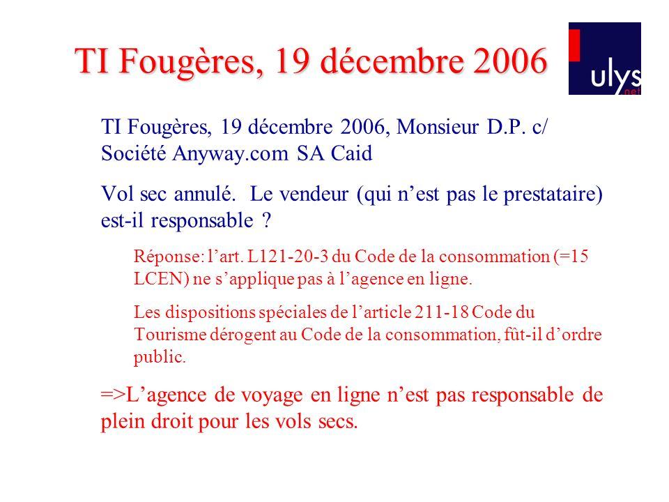 TI Fougères, 19 décembre 2006, Monsieur D.P.c/ Société Anyway.com SA Caid Vol sec annulé.