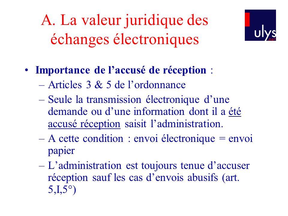 A. La valeur juridique des échanges électroniques Importance de laccusé de réception : –Articles 3 & 5 de lordonnance –Seule la transmission électroni