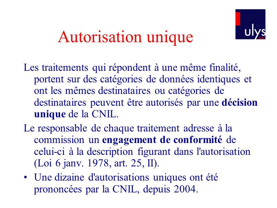 Autorisation unique Les traitements qui répondent à une même finalité, portent sur des catégories de données identiques et ont les mêmes destinataires ou catégories de destinataires peuvent être autorisés par une décision unique de la CNIL.