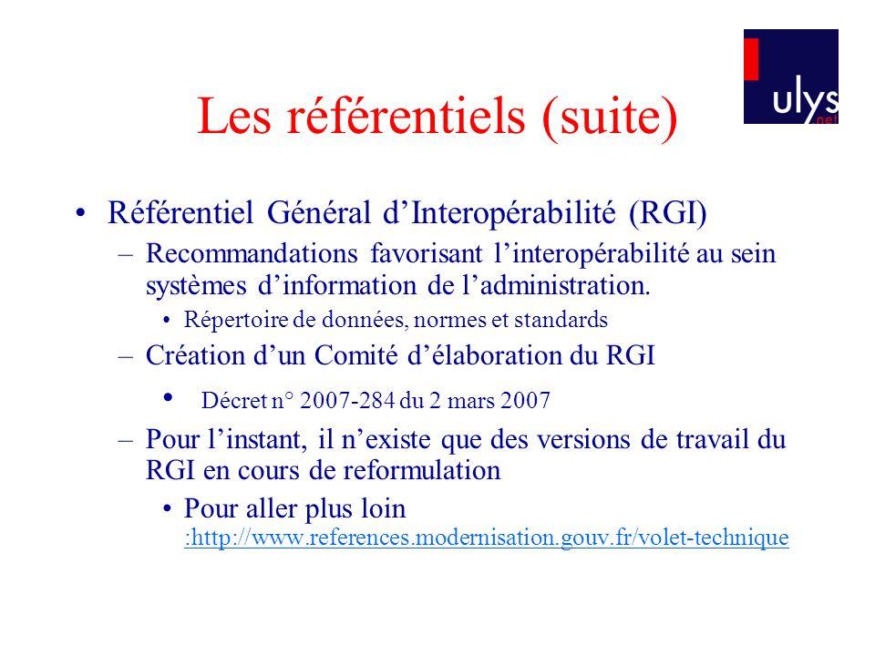 Les référentiels (suite) Référentiel Général dInteropérabilité (RGI) –Recommandations favorisant linteropérabilité au sein systèmes dinformation de ladministration.