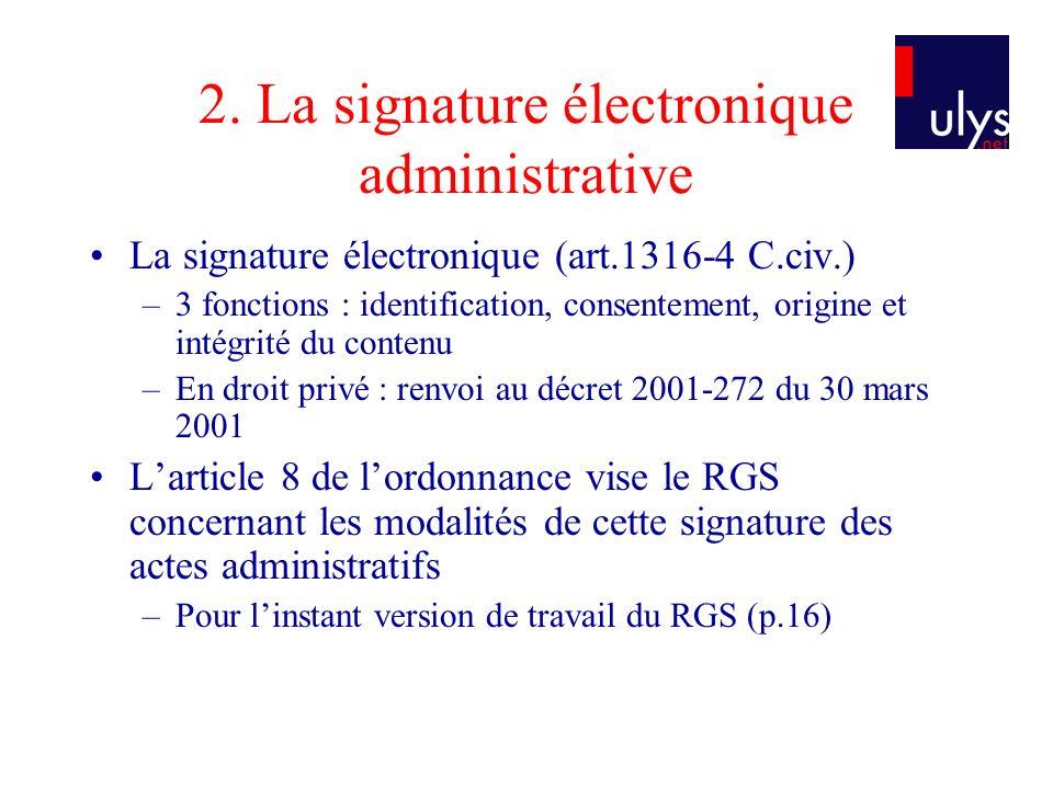2. La signature électronique administrative La signature électronique (art.1316-4 C.civ.) –3 fonctions : identification, consentement, origine et inté