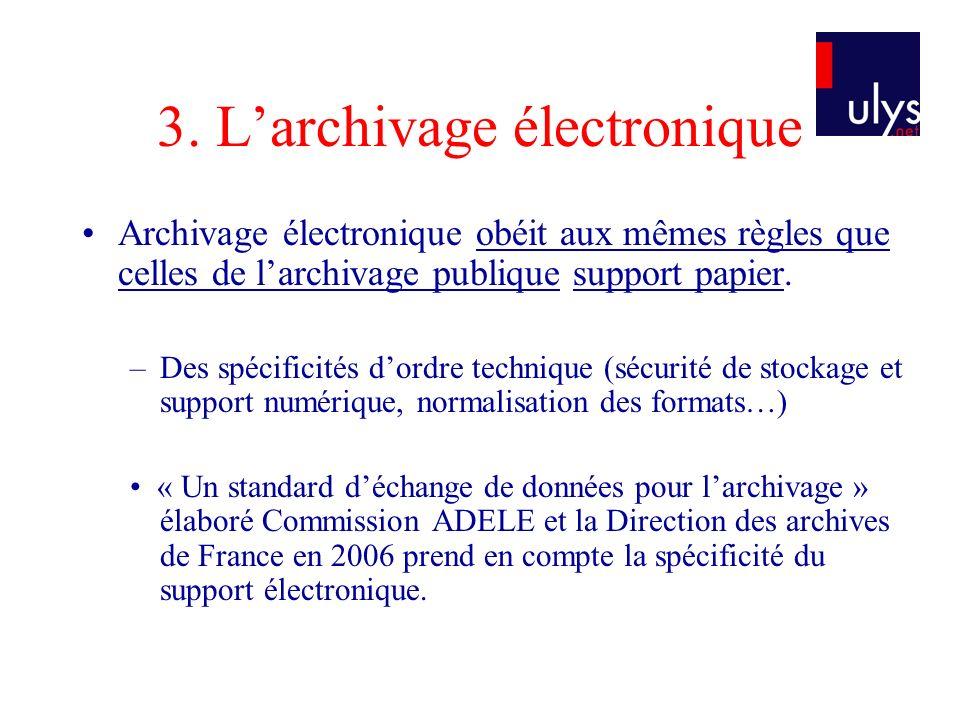 3. Larchivage électronique Archivage électronique obéit aux mêmes règles que celles de larchivage publique support papier. –Des spécificités dordre te