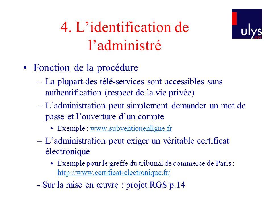 4. Lidentification de ladministré Fonction de la procédure –La plupart des télé-services sont accessibles sans authentification (respect de la vie pri